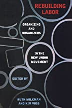 Rebuilding Labor: Organizing and Organizers in the New Union Movement (An Ilr Press Book)