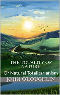 THE TOTALITY OF NATURE: Or Natural Totalitarianism