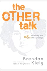 The Other Talk: Reckoning with Our White Privilege Kindle Edition