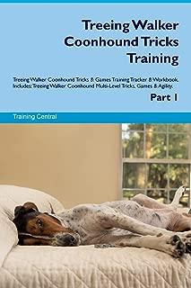 Treeing Walker Coonhound Tricks Training Treeing Walker Coonhound Tricks & Games Training Tracker & Workbook.  Includes: Treeing Walker Coonhound Multi-Level Tricks, Games & Agility. Part 1