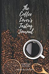The Coffee Lover's Tasting Journal: A Tasting Journal Record for Coffee Lovers by Coffee Lovers Paperback