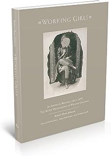Working Girls: An American Brothel, circa 1892 - The Secret Photographs of William Goldman: An American Brothel, Circa 189...