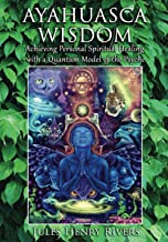Ayahuasca Wisdom: Achieving Personal Spiritual Healing with a Quantum Model of the Psyche