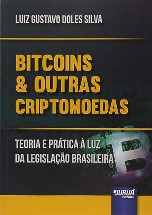 Bitcoins e Outras Criptomõedas. Teoria e Prática à Luz da Legislação Brasileira
