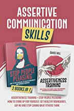 Assertive Communication Skills : 2 Books in 1: Assertiveness Training + Stop People Pleasing - How to Stand Up for Yoursel...