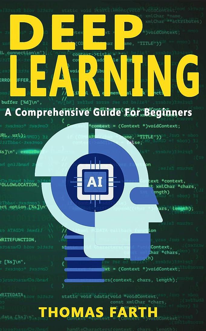 興味発送危険Deep Learning: A Comprehensive Guide for Beginners (English Edition)