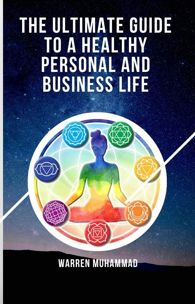The Ultimate Guide To a Healthy Personal and Business Life: Working With Your Subtle Energy Centers