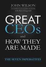 Great CEOs and How They Are Made: The Seven Imperatives