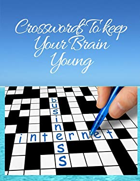 Crosswords To keep Your Brain Young: Puzzle Lovers Easy Crossword Puzzle Books, Book with Today's Contemporary Words As Crossword Puzzle Book, complete with solutions Word for adults and kids