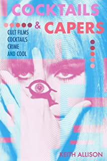 Cocktails and Capers: Cult Cinema, Cocktails, Crime, & Cool