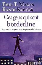 CES GENS QUI SONT BORDERLINE - APPRENEZ A COMPOSER AVEC LES PERSONNALITES LIMITES (French Edition)
