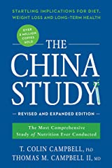 The China Study: Revised and Expanded Edition: The Most Comprehensive Study of Nutrition Ever Conducted and the Startling Implications for Diet, Weight Loss, and Long-Term Health Kindle Edition