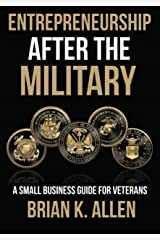Entrepreneurship After The Military: A Small Business Guide For Veterans Kindle Edition