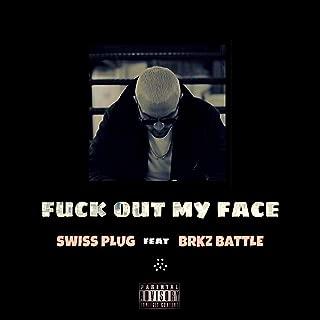 Fuck Out My Face (feat. Brkz Battle) [Explicit]