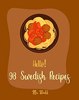 Hello! 98 Swedish Recipes: Best Cuban Cookbook Ever For Beginners [Meatball Cookbook, Kids Pancake Cookbook, Cookie Dough ...