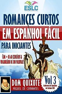"""Romances Curtos em Espanhol Fácil para Iniciantes com + de 60 exercícios & Vocabulário de 200 palavras: """"Dom Quixote"""" de M..."""