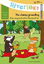 Riverboat: The Clumsy Groundhog - Das ungeschickte Murmeltier: Bilingual Children's Picture Book English German (Riverboat...