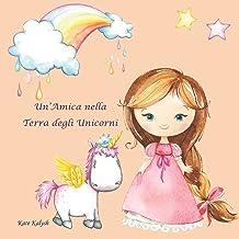 Un'Amica nella Terra degli Unicorni: Unicorno libro bambini, Libro su unicorni, Storie della buonanotte, Regalo libro favo...