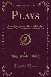 Plays: Swanwhite; Simoom; Debit and Credit; Advent; The Thunderstorm; After the Fire (Classic Reprint)
