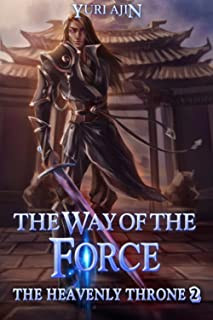 The Way of the Force (The Heavenly Throne 2): A LitRPG Wuxia Series