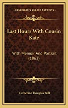 Last Hours With Cousin Kate: With Memoir And Portrait (1862)