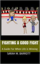 Fighting a Good Fight: A Guide For When Life is Winning