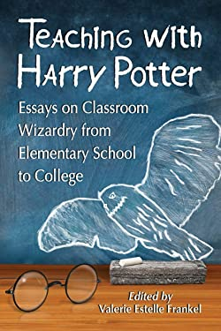 Teaching with Harry Potter: Essays on Classroom Wizardry from Elementary School to College