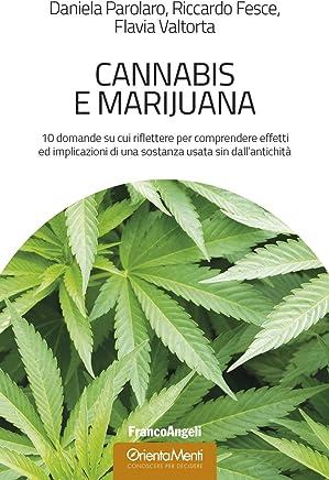 Cannabis e marijuana: 10 domande su cui riflettere per comprendere effetti ed implicazioni di una sostanza usata sin dallantichità