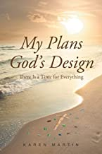 My Plans, God's Design: There Is a Time for Everything