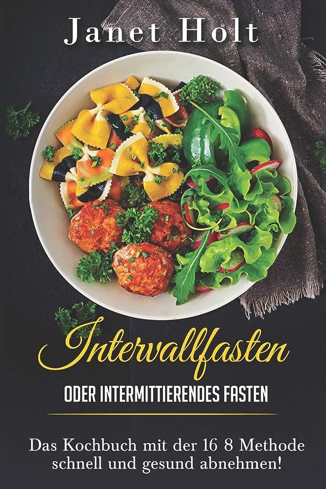 受け入れアセンブリ怠惰Intervallfasten oder Intermittierendes Fasten Das Diaetkochbuch mit der 16 8 Methode schnell und gesund abnehmen!