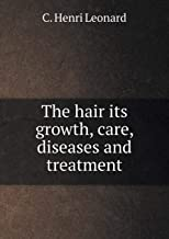 The Hair Its Growth, Care, Diseases and Treatment