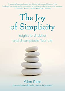 Klein, A: Joy of Simplicity: Insights to Unclutter and Uncomplicate Your Life (Affirmation Book on Simplicity and Self-Compassion, Organizing for Stress Reduction)