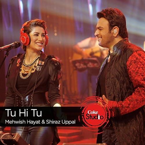 Tu Hi Tu Coke Studio Season 9 By Mehwish Hayat Shiraz