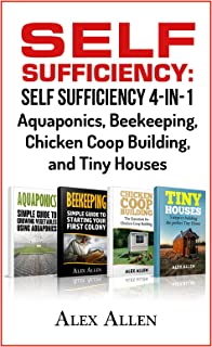 Self Sufficiency: Self Sufficiency 4-in-1 - Aquaponics, Beekeeping, Chicken Coop Building, and Tiny Houses (Self Sufficiency, Aquaponics, Beekeeping, Chicken Coop Building, Tiny Houses Book 1)