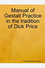 Manual of Gestalt Practice in the Tradition of Dick Price Kindle Edition