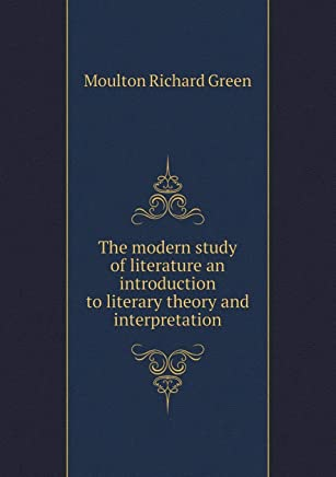 The Modern Study of Literature an Introduction to Literary Theory and Interpretation