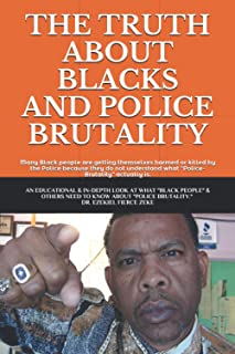 THE TRUTH ABOUT BLACKS AND POLICE BRUTALITY: Many Black People are getting themselves harmed or killed by the Police becau...