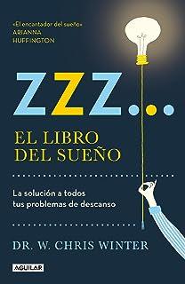 Zzz... El Libro del Sueño: La Solución a Todos Tus Problemas de Descanso / The Sleep Solution: Why Your Sleep Is Broken an...