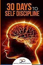 Self Discipline: 30 Days to Self Discipline (30 Days To Greatness) (Volume 2)