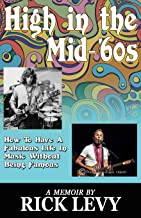 High in the Mid-'60s: How to Have a Fabulous Life in Music Without Being Famous