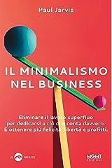 Il minimalismo nel business: Eliminare il lavoro superfluo per dedicarsi a ciò che conta davvero. E ottenere più felicità, libertà e profitti. (Italian Edition) Kindle Edition