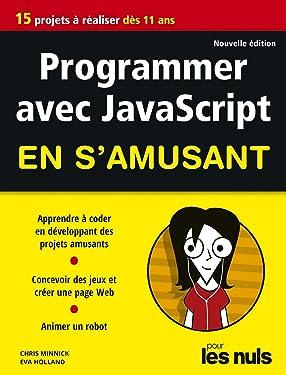 Programmer en s'amusant avec JavaScript 2e éd pour les Nuls (French Edition)