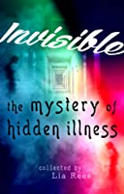 Invisible: the mystery of hidden illness
