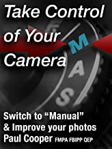 Take Control Of Your Camera - Switch to Manual and Improve Your Photos