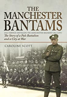 The Manchester Bantams: The Story of a Pals Battalion and a City at War - 23rd (Service) Battalion the Manchester Regiment (8th City)