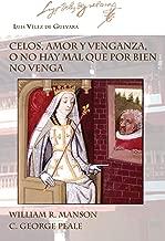 Celos, Amor Y Venganza: O No Hay Mal Que Por Bien No Venga (Ediciones Críticas) (Spanish Edition)
