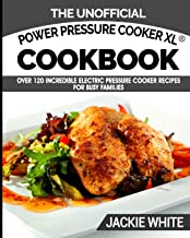 The Unofficial Power Pressure Cooker XL® Cookbook: Over 120 Incredible Electric Pressure Cooker Recipes For Busy Families (Electric Pressure Cooker Recipes Series) (Volume 1)