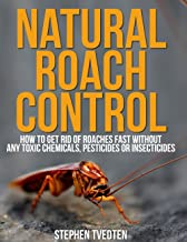 Natural Roach Pest Control: How To Get Rid Of Roaches Without Toxic Chemicals or Insecticides (Pest Cures Book 1)