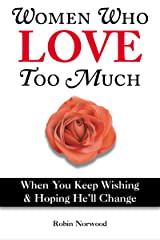 Women Who Love Too Much Kindle Edition