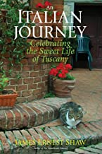 AN ITALIAN JOURNEY Celebrating the Sweet Life of Tuscany (Italian Journeys Book 1 w/Color Photos)